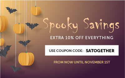 Spooky Savings! Take an extra 10% off everything! Use Code SATOGETHER