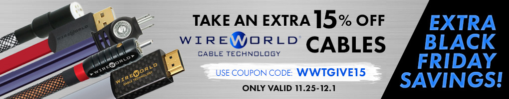 EXTRA BLACK FRIDAY SAVINGS! TAKE 15% off ALL WIREWORLD CABLES until DEC.1st!!