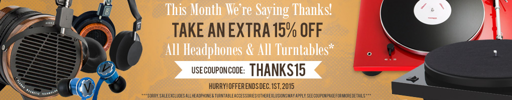 As our way of saying thanks to all our loyal customers. We're giving an extra 15% off all our headphones and turntables! Use Code THANKS15 at checkout!