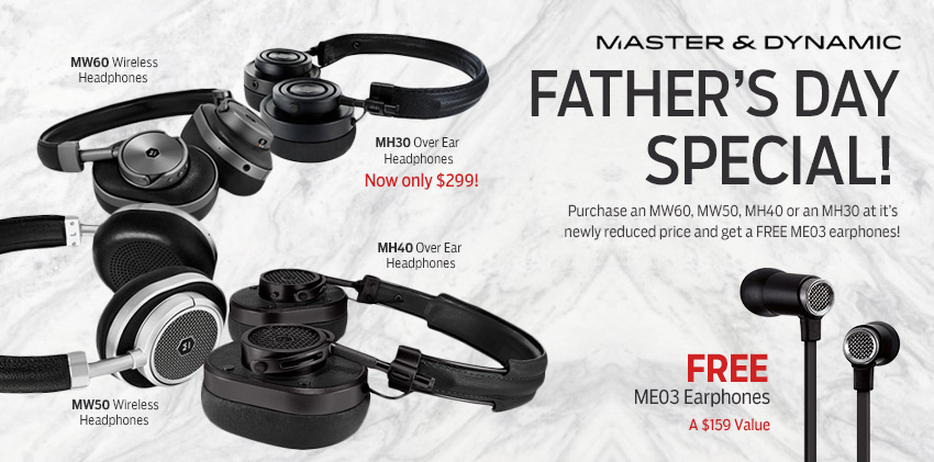 Master and Dynamic Father's Day Special! Free ME03 with a purchase of MH30, MH40, MW50 or MW60